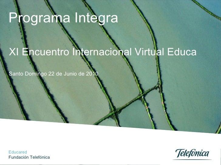 Programa Integra Santo Domingo 22 de Junio de 2010 XI Encuentro Internacional Virtual Educa Educared Fundación Telefónica