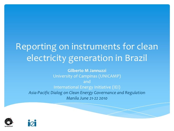 Reporting on instruments for clean electricity generation in Brazil<br />Gilberto M Jannuzzi<br />University of Campinas (...