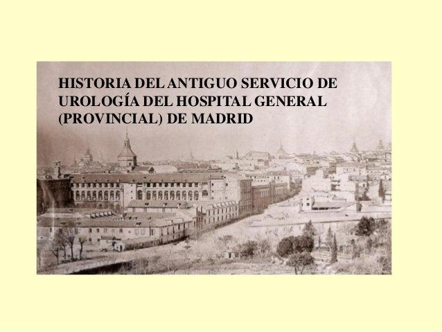 HISTORIA DELANTIGUO SERVICIO DE UROLOGÍA DEL HOSPITAL GENERAL (PROVINCIAL) DE MADRID
