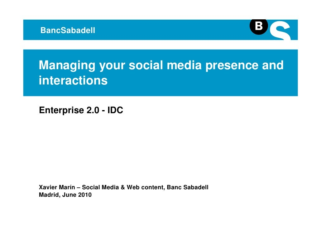 BancSabadell    Managing your social media presence and interactions  Enterprise 2.0 - IDC     Xavier Marín – Social Media...