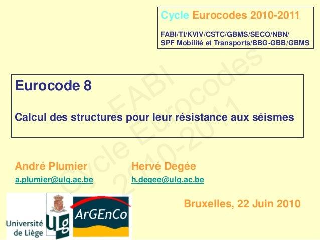 Eurocode 8 Calcul des structures pour leur résistance aux séismes André Plumier Hervé Degée a.plumier@ulg.ac.be h.degee@ul...