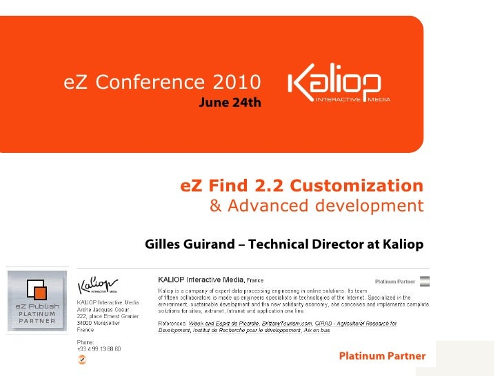 eZ Find 2.2 Customization & Advanced development Gilles Guirand  – Technical Director at Kaliop eZ Conference 2010 June 24...
