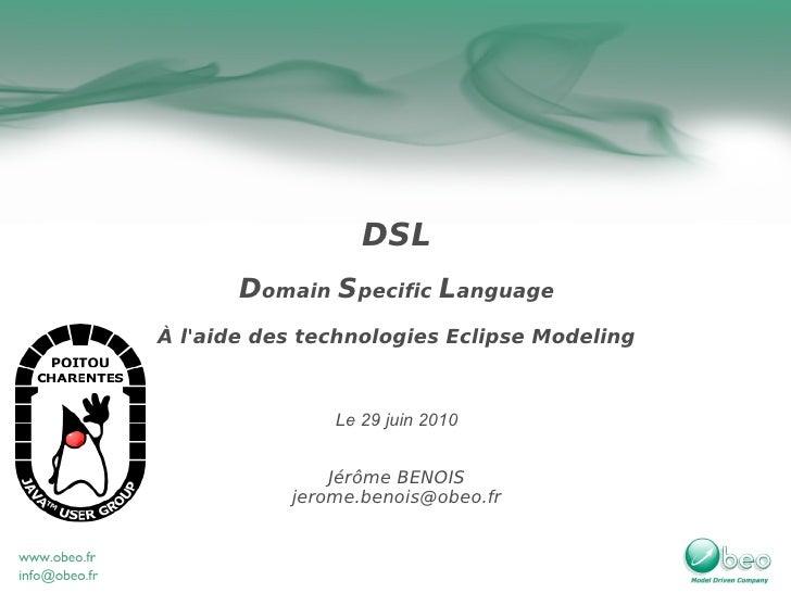 DSL        Domain Specific Language À l'aide des technologies Eclipse Modeling                   Le 29 juin 2010          ...