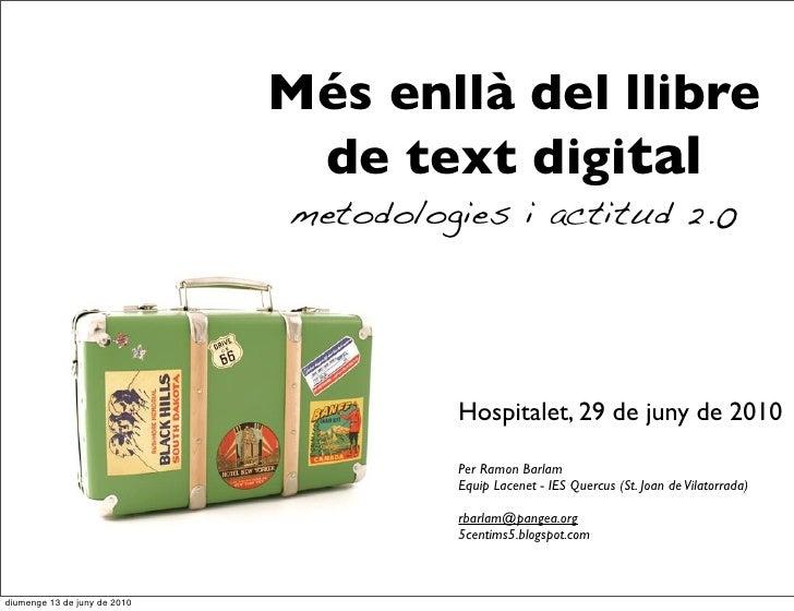Més enllà del llibre                                de text digital                               metodologies i actitud 2...