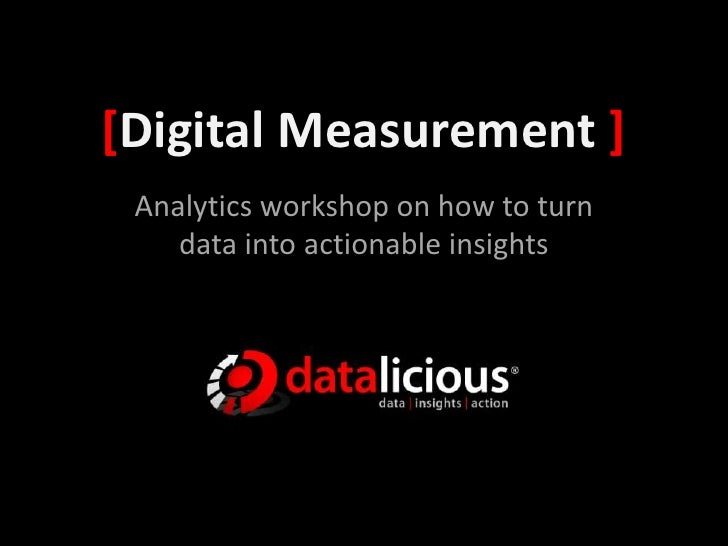 [Digital Measurement ]<br />Analytics workshop on how to turn data into actionable insights<br />
