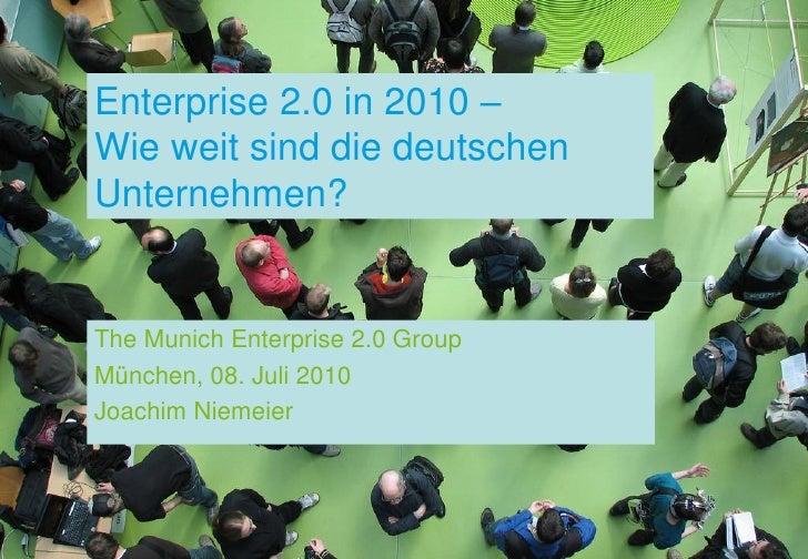 Enterprise 2.0 in 2010 – Wie weit sind die deutschen Unternehmen?   The Munich Enterprise 2.0 Group München, 08. Juli 2010...