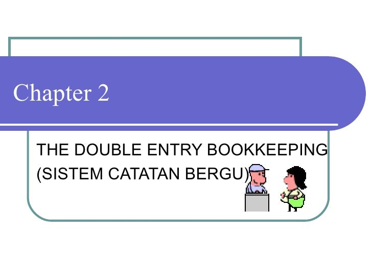 Chapter 2 THE DOUBLE ENTRY BOOKKEEPING (SISTEM CATATAN BERGU)