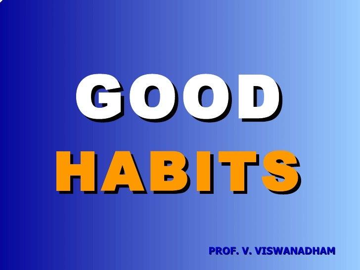 GOOD HABITS PROF. V. VISWANADHAM