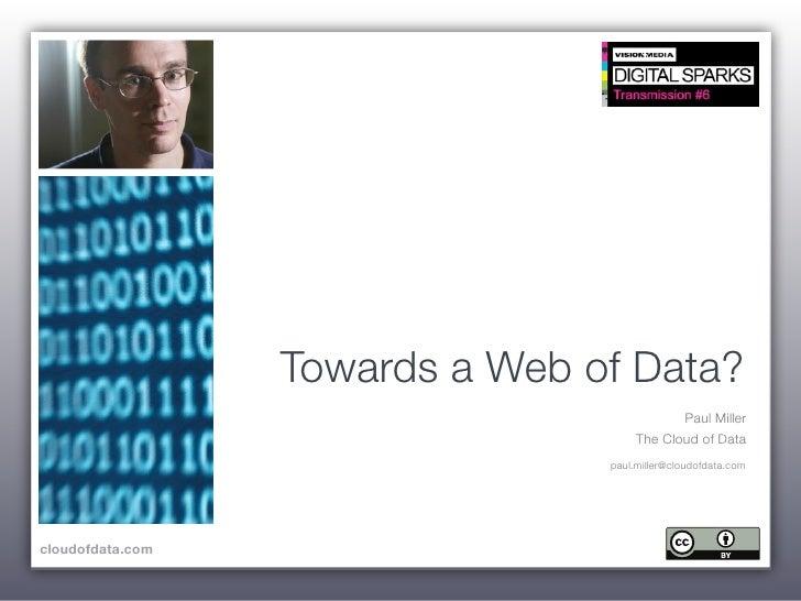 Towards a Web of Data?                                              Paul Miller                                       The ...