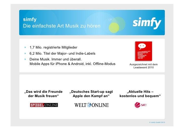 simfy Die einfachste Art Musik zu hören    ‣ 1,7 Mio. registrierte Mitglieder ‣ 6,2 Mio. Titel der Major- und Indie-Labe...