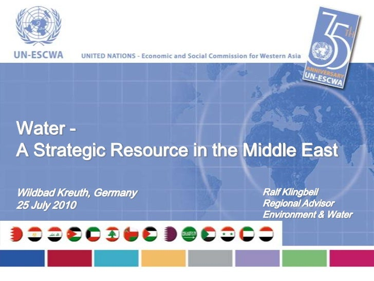 Water -A Strategic Resource in the Middle EastWildbad Kreuth, Germany      Ralf Klingbeil25 July 2010                 Regi...