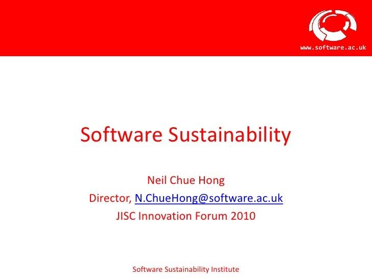 Software Sustainability<br />Neil Chue Hong<br />Director, N.ChueHong@software.ac.uk<br />JISC Innovation Forum 2010<br />