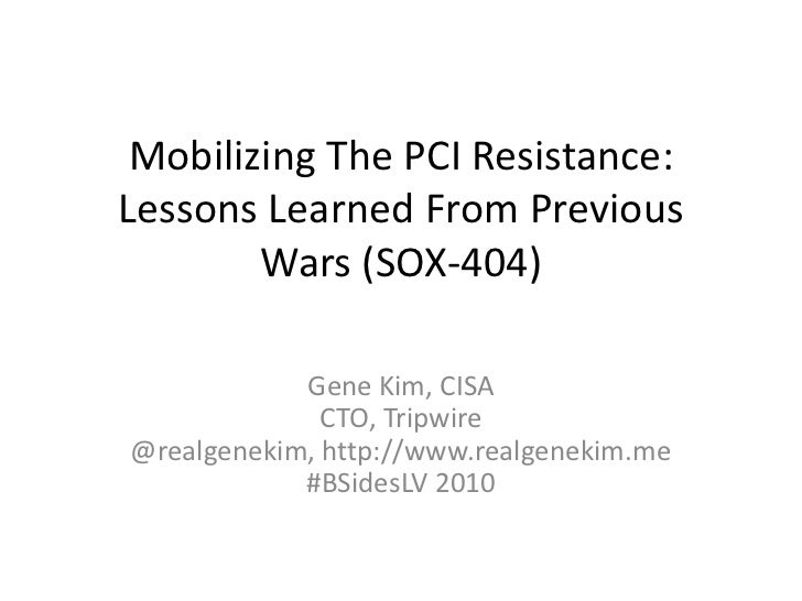 Mobilizing The PCI Resistance:Lessons Learned From Previous Wars (SOX-404)<br />Gene Kim, CISACTO, Tripwire@realgenekim, h...