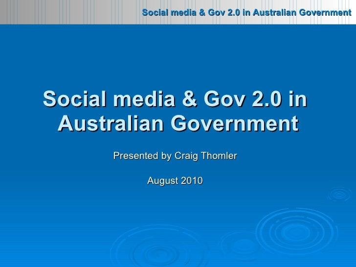Presented by Craig Thomler August 2010 Social media & Gov 2.0 in  Australian Government
