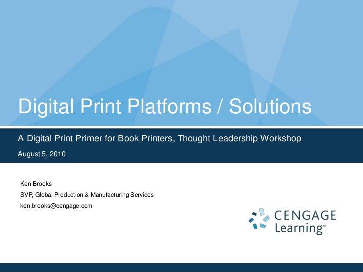 Digital Print Platforms / Solutions<br />A Digital Print Primer for Book Printers, Thought Leadership Workshop<br />August...