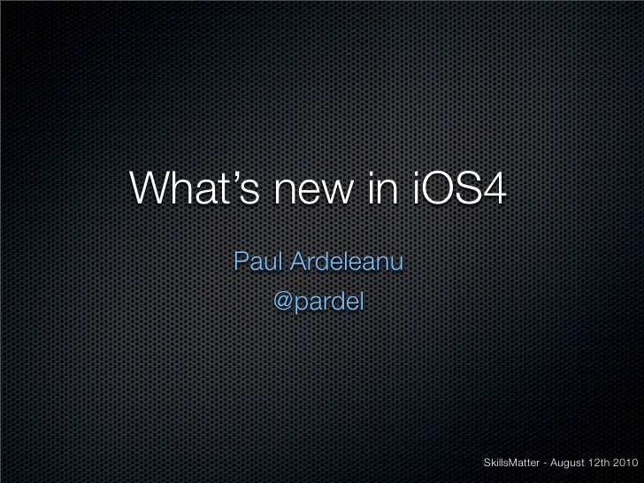 In The Brain of Paul Ardeleanu: What's new in iOS 4