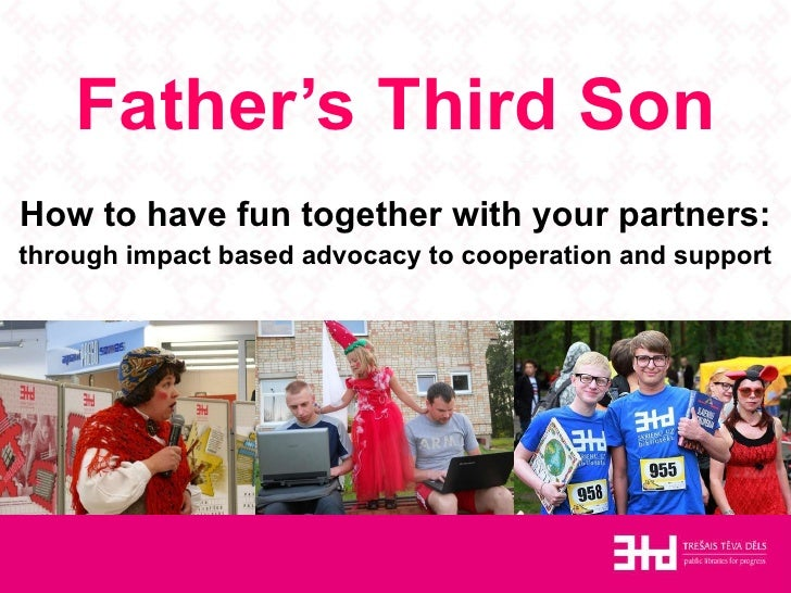 Father's Third Son How to have fun together with your partners: through impact based advocacy to cooperation and support