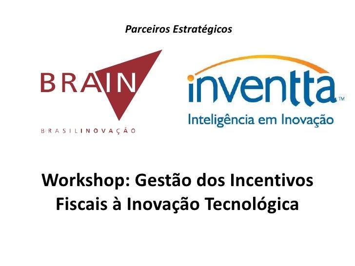 Parceiros Estratégicos     Workshop: Gestão dos Incentivos  Fiscais à Inovação Tecnológica