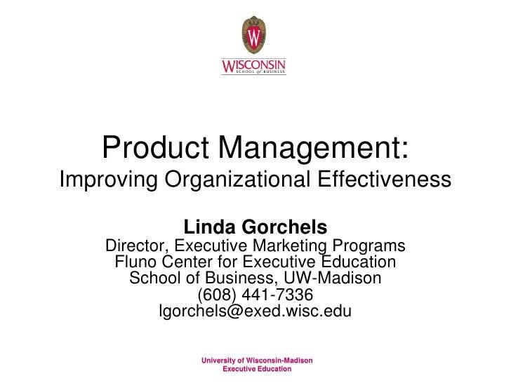 Product Management:Improving Organizational Effectiveness             Linda Gorchels    Director, Executive Marketing Prog...