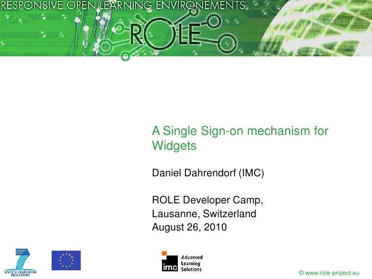 A Single Sign-on mechanism for Widgets  Daniel Dahrendorf (IMC)  ROLE Developer Camp, Lausanne, Switzerland August 26, 201...