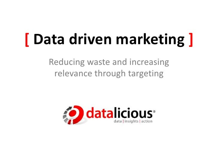 [ Data driven marketing ]<br />Reducing waste and increasing relevance through targeting<br />