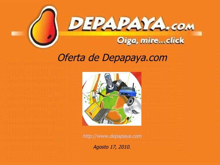 Oferta de Depapaya.com http://www.depapaya.com Agosto 17, 2010.