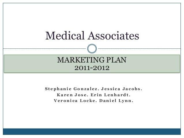 Medical Associates    MARKETING PLAN       2011-2012Stephanie Gonzalez. Jessica Jacobs.    Karen Jose. Erin Lenhardt.   Ve...