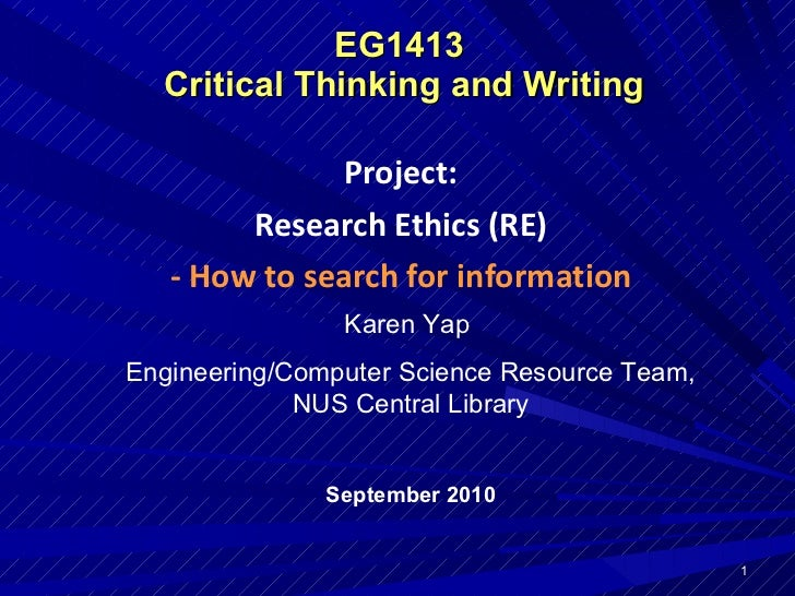 EG1413  Critical Thinking and Writing Project: Research Ethics (RE) - How to search for information Karen Yap  Engineering...