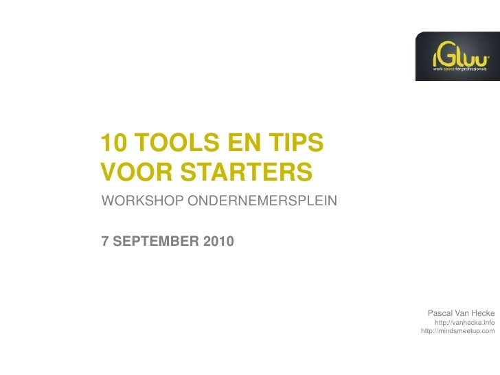 10 tools en tips voor starters<br />WORKSHOP ONDERNEMERSPLEIN <br />7 SEPTEMBER 2010<br />