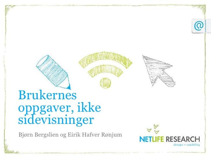 Brukernes oppgaver, ikke sidevisninger<br />Bjørn Bergslien og Eirik Hafver Rønjum<br />