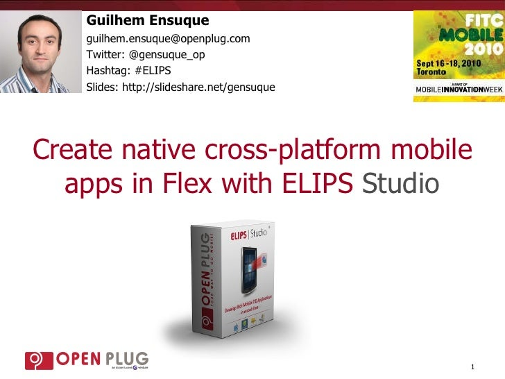 Create native cross-platform mobile apps in Flex with ELIPS  Studio Guilhem Ensuque [email_address] Twitter: @gensuque_op ...