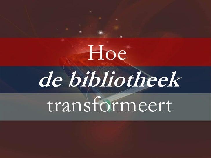Hoe<br />de bibliotheek<br />transformeert<br />