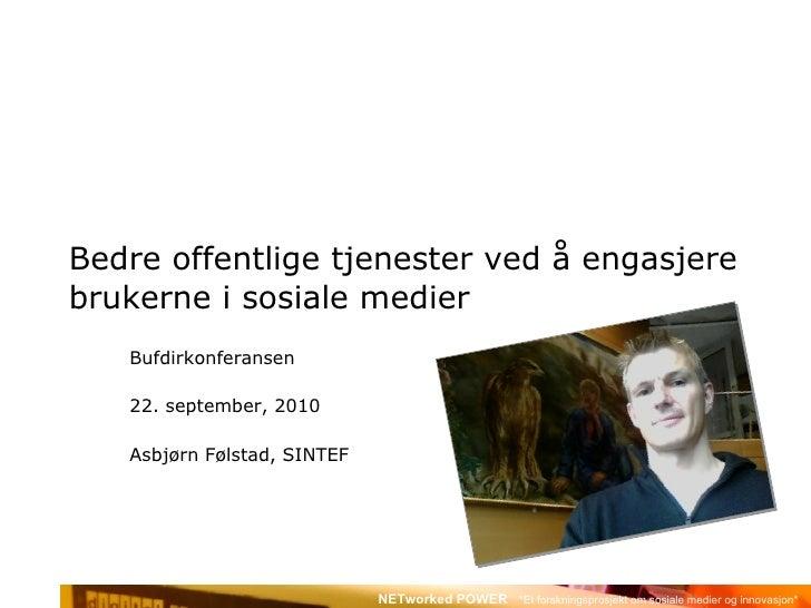 Bedre offentlige tjenester ved å engasjere brukerne i sosiale medier Bufdirkonferansen 22. september, 2010 Asbjørn Følstad...