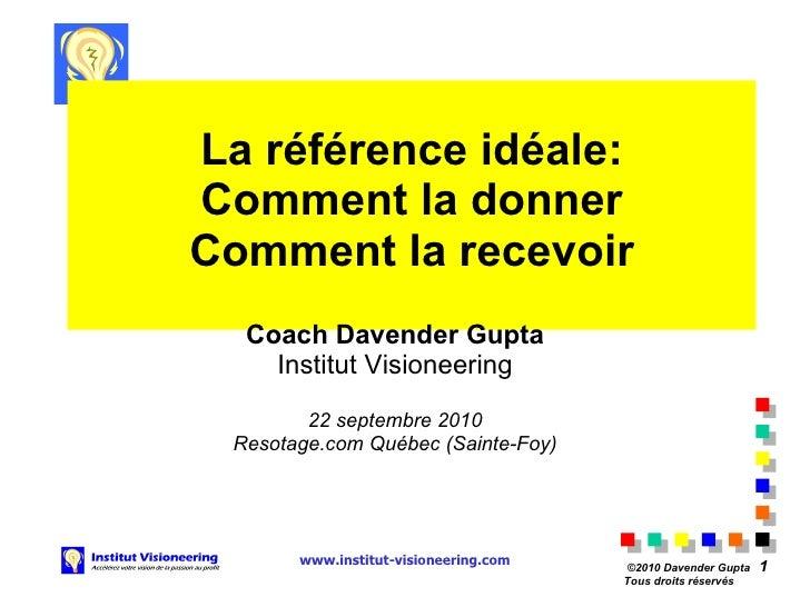 La référence idéale: Comment la donner Comment la recevoir Coach Davender Gupta Institut Visioneering 22 septembre 2010 Re...