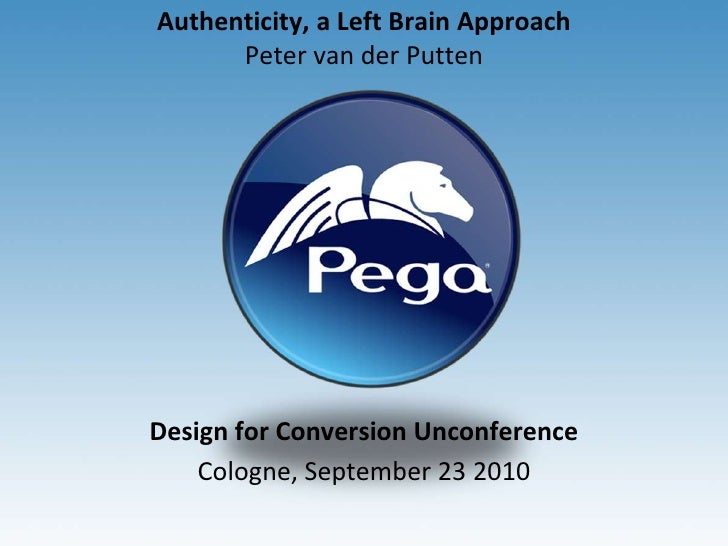 Authenticity, a Left Brain ApproachPeter van der Putten<br />Designfor ConversionUnconference<br />Cologne, September 23 2...