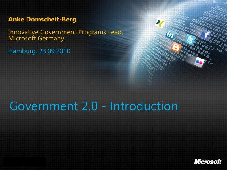 Anke Domscheit-Berg  Innovative Government Programs Lead,  Microsoft Germany  Hamburg, 23.09.2010       Government 2.0 - I...