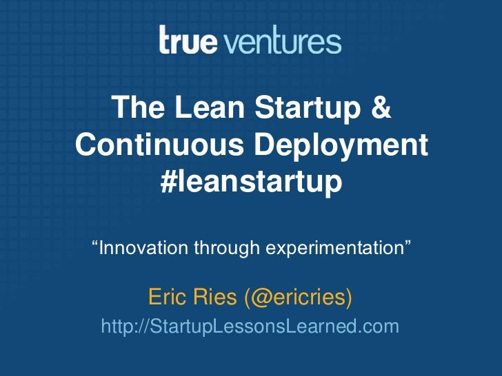 "The Lean Startup & Continuous Deployment#leanstartup<br />""Innovation through experimentation""<br />Eric Ries (@ericries)<..."