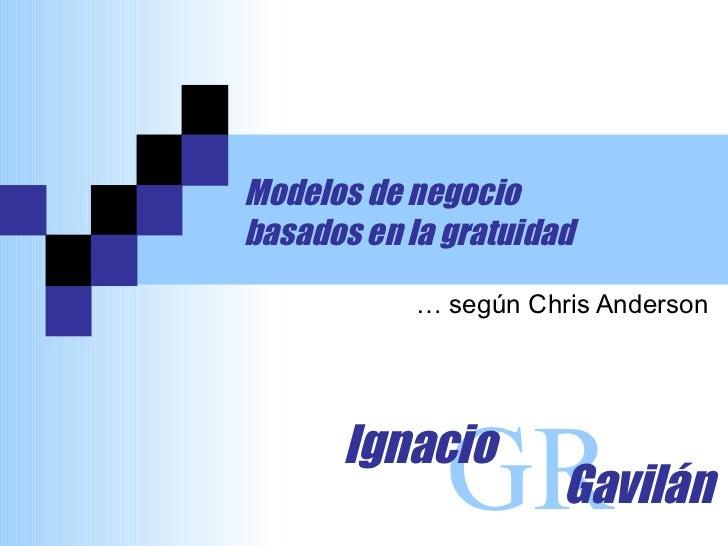 Modelos de negocio  basados en la gratuidad … según Chris Anderson GR Ignacio Gavilán