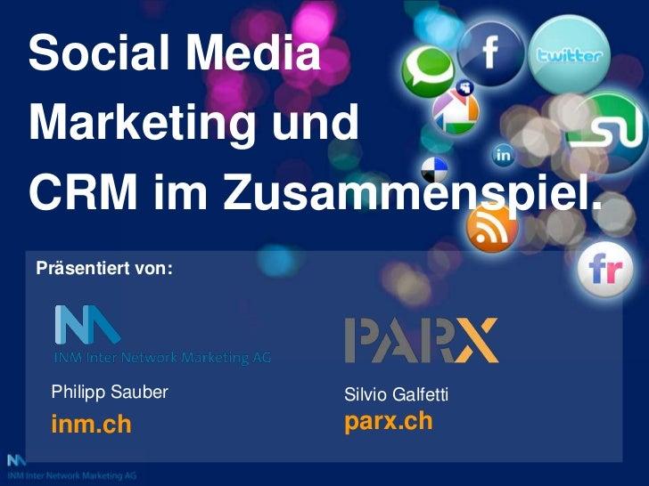 Social Media<br />Marketing und <br />CRM im Zusammenspiel.<br />Präsentiert von:<br />Philipp Sauber<br />inm.ch<br />Sil...
