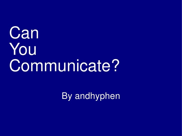 Can You Communicate?      By andhyphen