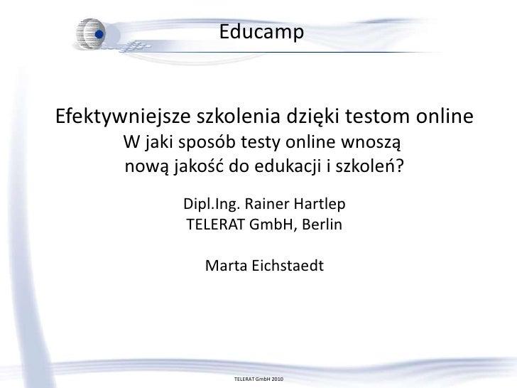 TELERAT GmbH 2010<br />Educamp<br />Efektywniejsze szkolenia dzięki testom onlineW jaki sposób testy online wnoszą nową ja...