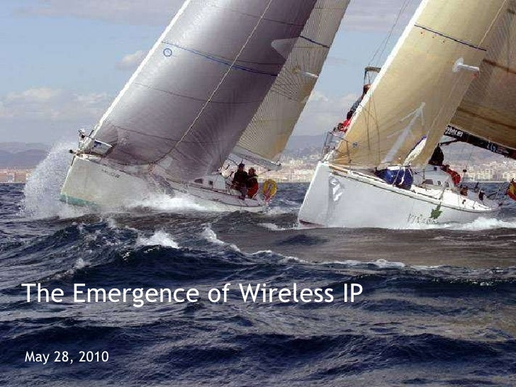 The Emergence of Wireless IP May 28, 2010