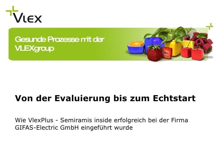 Von der Evaluierung bis zum Echtstart Wie VlexPlus - Semiramis inside erfolgreich bei der Firma GIFAS-Electric GmbH eingef...