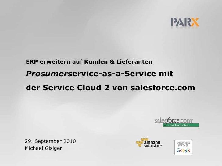 ERP erweitern auf Kunden & LieferantenProsumerservice-as-a-Service mitder Service Cloud 2 von salesforce.com<br />29. Sept...