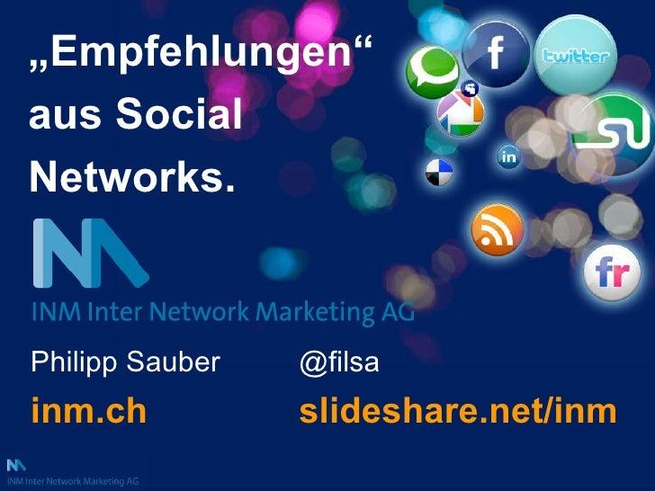 """"""" Empfehlungen"""" aus Social Networks. Philipp Sauber   inm.ch @filsa   slideshare.net/inm"""
