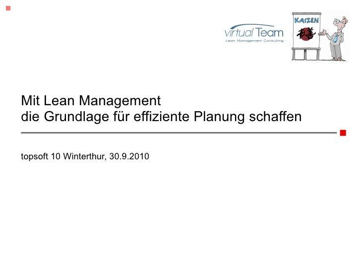Mit Lean Management die Grundlage für effiziente Planung schaffen topsoft 10 Winterthur, 30.9.2010