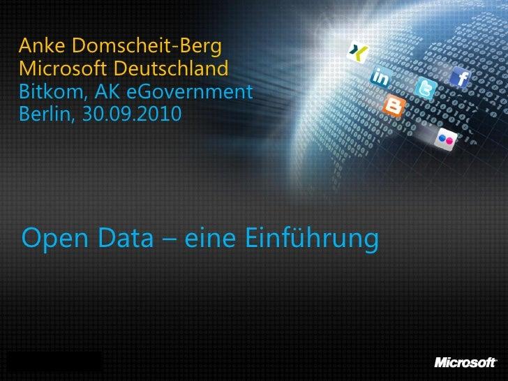 Anke Domscheit-Berg Microsoft Deutschland Bitkom, AK eGovernment Berlin, 30.09.2010      Open Data – eine Einführung    An...