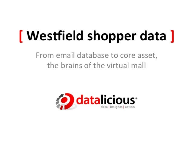 [ Wes&ield shopper data ]     From email database to core asset,         the brains of the ...