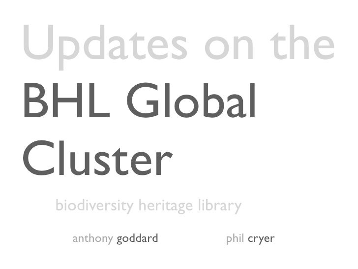 Updates on the BHL Global Cluster  biodiversity heritage library    anthony goddard         phil cryer
