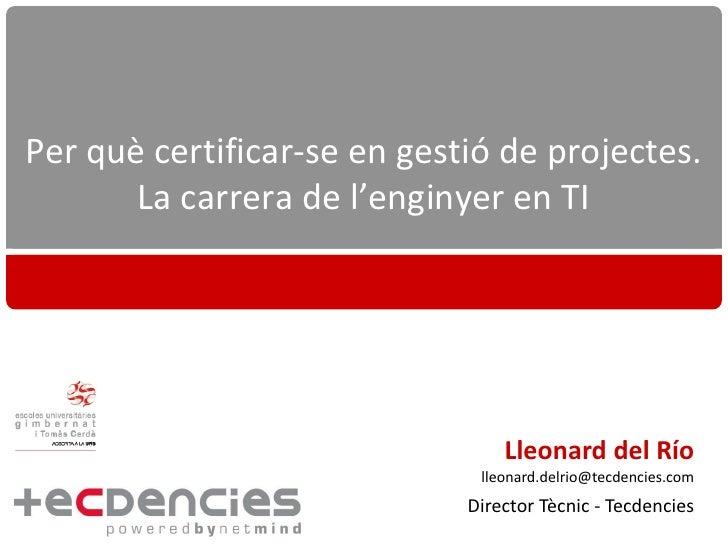 Per què certificar-se en gestió de projectes.        La carrera de l'enginyer en TI                                      L...